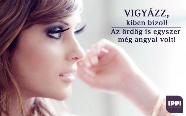 ördög és angyal idézetek Vigyázz, kiben bízol! Az ördög is egyszer még angyal volt! | ippi.hu